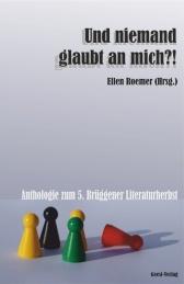 http://www.geest-verlag.de/shop/und-niemand-glaubt-mich-anthologie-zum-5-br%C3%BCggener-literaturherbst-hrsg-von-ellen-roemer