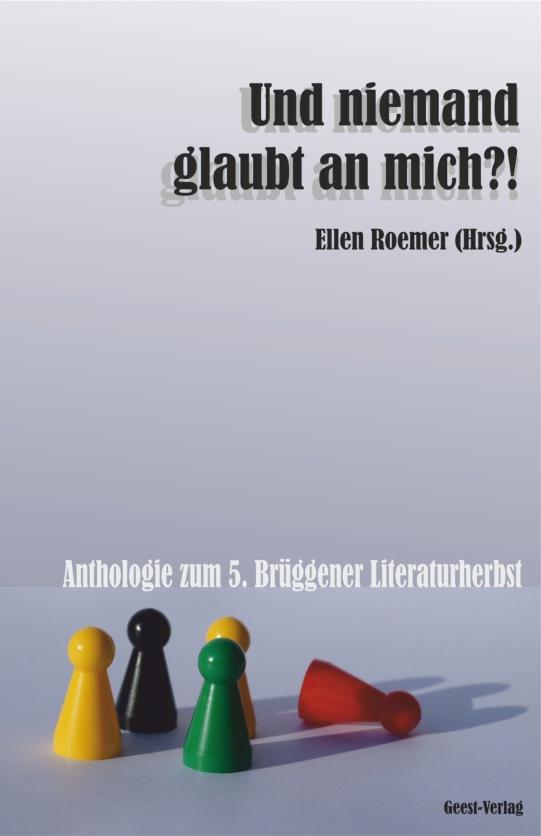 """""""Druck"""" (Minidrama), in: Ellen Roemer (Hrsg.), Und niemand glaubt an mich?! Anthologie zum 5. Brüggener Literaturherbst, Geest-Verlag, Vechta 2014. http://www.geest-verlag.de/shop/und-niemand-glaubt-mich-anthologie-zum-5-br%C3%BCggener-literaturherbst-hrsg-von-ellen-roemer"""